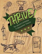 Thrive! The Creative's Guidebook to Professional Tenacity