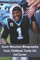 Cam Newton Biography: Facts, Childhood, Family Life And Career