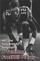 NFL Star Tom Brandy Biography: A Talented Football Player