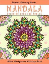 Mandala Coloring Book for Adults: Coloring Pages For Meditation And Happiness - Adult Coloring Book Featuring Calming Mandalas designed to relax and c