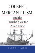 Boek cover Colbert, Mercantilism, and the French Quest for Asian Trade van Glenn Ames