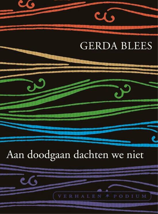 Boek cover Aan doodgaan dachten we niet van Gerda Blees (Onbekend)