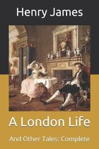 A London Life: And Other Tales: Complete