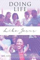 Boek cover Doing Life Like Jesus van Dr Latonya Gaines-Montgomery