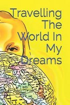Travelling The World In My Dreams