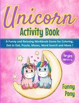 Unicorn Activity Book for Girls Ages 6-7-8: A Funny and Relaxing Workbook Game for Coloring, Dot to Dot, Puzzle, Word Search, Mazes and More !: A Funny and Relaxing Workbook Game for Coloring, Dot to Dot, Puzzle, Word Search, Mazes and More !