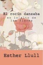El rocio danzaba en lo alto de las flores