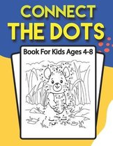 Connect The Dots Book For Kids Ages 4-8: Challenging and Fun Dot to Dot Puzzles for Kids Dot to Dot Book for Boys and Girls Ages 4-6, 6-8, 8-10, 10-12