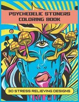 Psychedelic Stoners Coloring Book: An Adult Coloring Book With 30 Fun And Trippy Stress Relieving Designs To Color
