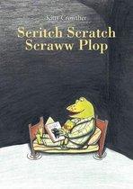 Scritch Scratch Scraww Plop