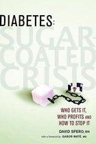 Diabetes, Sugar Coated Crisis