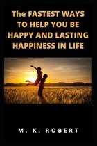 The Fastest Ways to Help You Be Happy and Lasting Happiness in Life