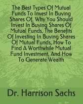The Best Types Of Mutual Funds To Invest In Buying Shares Of, Why You Should Invest In Buying Shares Of Mutual Funds, The Benefits Of Investing In Buy