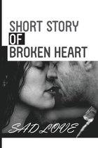 Short Story Of Broken Heart: Sad Love