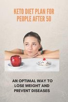 Keto Diet Plan For People After 50: An Optimal Way To Lose Weight And Prevent Diseases