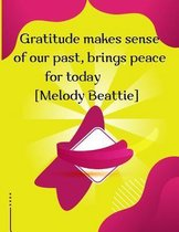 Gratitude makes sense of our past, brings peace for today [Melody Beattie]