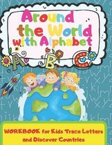 Around the World with Alphabet: Workbook for Kids, Trace Letters and Discover Countries