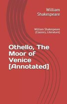 Othello, The Moor of Venice [Annotated]: William Shakespeare (Classics, Literature)