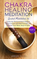 Chakra Healing Meditation Part 2: Guided Meditation To Learn The Throat & Heart Chakras, Learn To Love and Heal Yourself, and Cleanse Your Mind, Body & Spirit