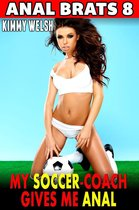 The Soccer-Coach Gives Me Anal : Anal Brats 8 (Anal Sex Erotica)