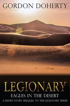 Legionary: Eagles in the Desert (A short-story prequel to the Legionary series)