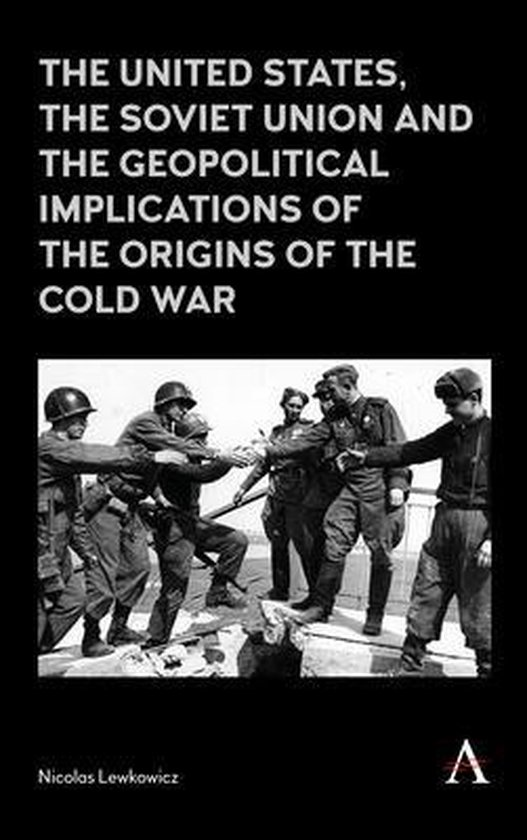 The United States, the Soviet Union and the Geopolitical Implications of the Origins of the Cold War