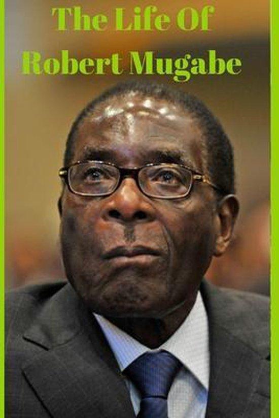 The Life Of Robert Mugabe