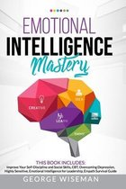 EMOTIONAL INTELLIGENCE MASTERY This Book Includes