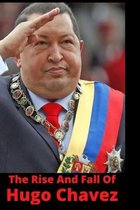 The Rise And Fall Of Hugo Chavez