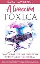Atraccion Toxica: Como y Por Qué Los Empáticos Atraen a Los Narcisistas - La Guía de Supervivencia, Recuperacion y Límites Para Personas Altamente Sensibles Que Se Sanan del Narcisismo