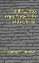 Shift...Into Your New Life with Christ
