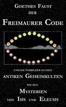Goethes Faust, der Freimaurer-Code und die Vorbilder aus den antiken Geheimkulten wie den Mysterien von Isis und Eleusis
