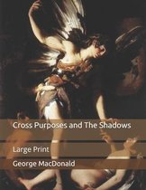 Cross Purposes and The Shadows