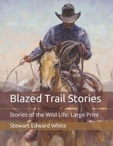 Blazed Trail Stories: Stories of the Wild Life: Large Print