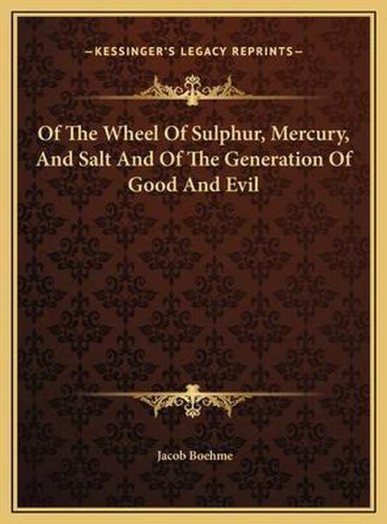 Of the Wheel of Sulphur, Mercury, and Salt and of the Generaof the Wheel of Sulphur, Mercury, and Salt and of the Generation of Good and Evil Tion of Good and Evil