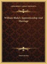 William Blake's Apprenticeship and Marriage William Blake's Apprenticeship and Marriage