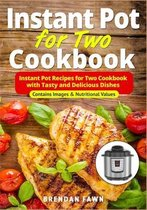 Instant Pot for Two Cookbook: Instant Pot Recipes for Two Cookbook with Tasty and Delicious Dishes