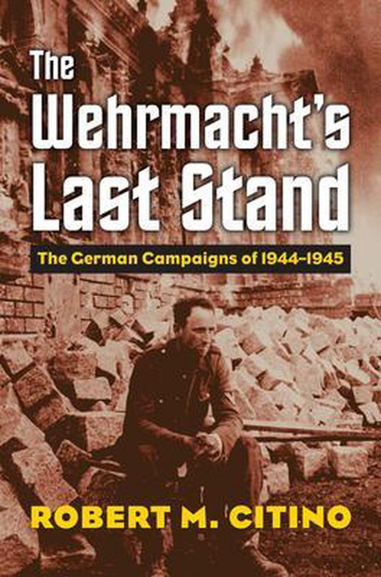 Boek cover The Wehrmachts Last Stand van Robert M. Citino (Paperback)