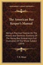 The American Bee Keeper's Manual