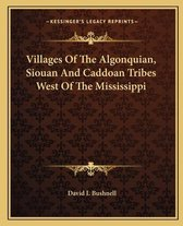 Villages of the Algonquian, Siouan and Caddoan Tribes West of the Mississippi