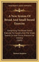 A New System of Broad and Small Sword Exercise
