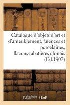 Catalogue d'objets d'art et d'ameublement, faiences et porcelaines, flacons-tabatieres chinois