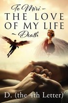To Miri - The Love Of My Life Death