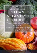 Vegan Instant Pot Cookbook: Vegan Instant Pot Recipe Book with Kitchen-Tested Recipes for Living Well
