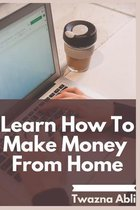 Learn how to make money from home
