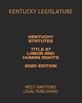 Kentucky Statutes Title 27 Labor and Human Rights 2020 Edition