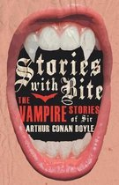Stories with Bite - The Vampire Stories of Sir Arthur Conan Doyle (Fantasy and Horror Classics)