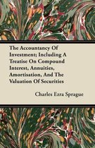 The Accountancy Of Investment; Including A Treatise On Compound Interest, Annuities, Amortisation, And The Valuation Of Securities