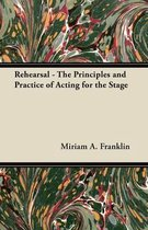 Rehearsal - The Principles and Practice of Acting for the Stage