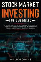 Stock Market Investing for Beginners: A Complete Stock Investing Guide for Beginners to Become a Profitable Investor, Make Money in Stock and Start Create Your Passive Income